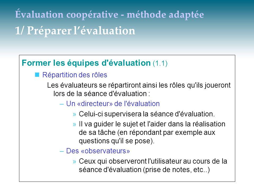 Évaluation coopérative - méthode adaptée 1/ Préparer lévaluation Former les équipes d'évaluation (1.1) Répartition des rôles Les évaluateurs se répart