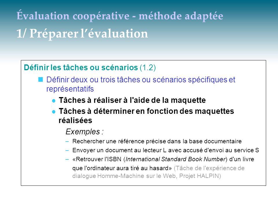 Évaluation coopérative - méthode adaptée 1/ Préparer lévaluation Définir les tâches ou scénarios (1.2) Définir deux ou trois tâches ou scénarios spéci