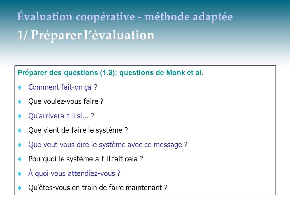 Évaluation coopérative - méthode adaptée 1/ Préparer lévaluation Préparer des questions (1.3): questions de Monk et al. t Comment fait-on ça ? t Que v