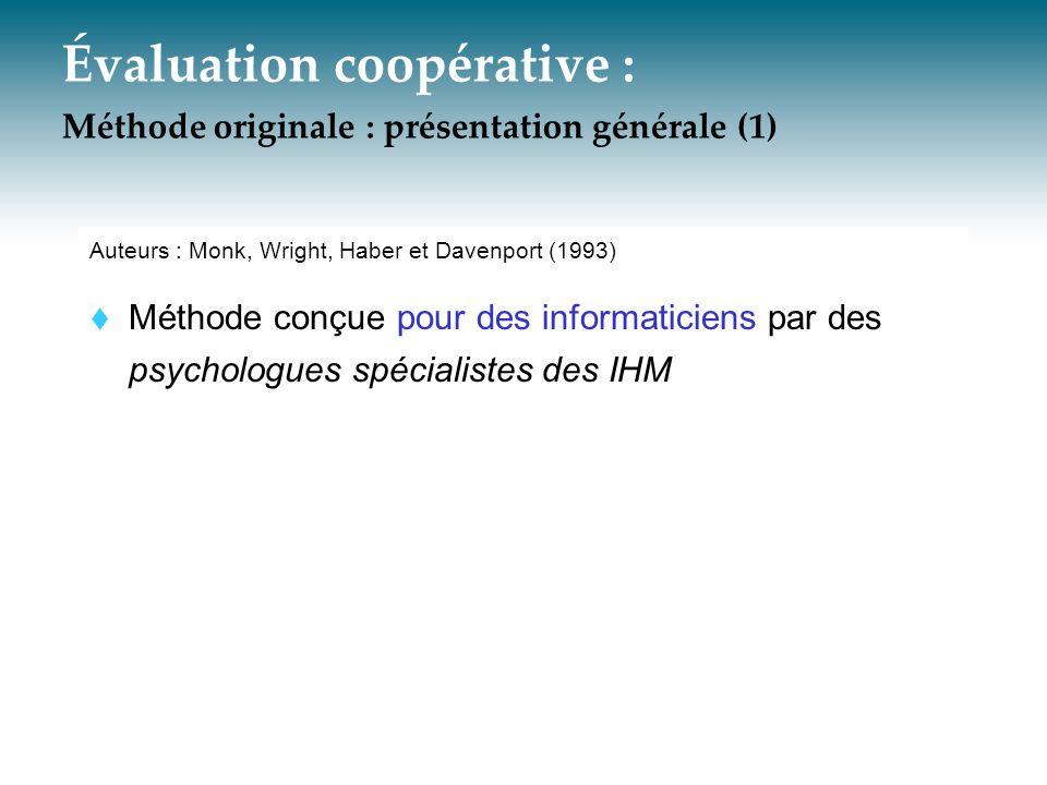 Évaluation coopérative : Méthode originale : présentation générale (1) Auteurs : Monk, Wright, Haber et Davenport (1993) Méthode conçue pour des infor