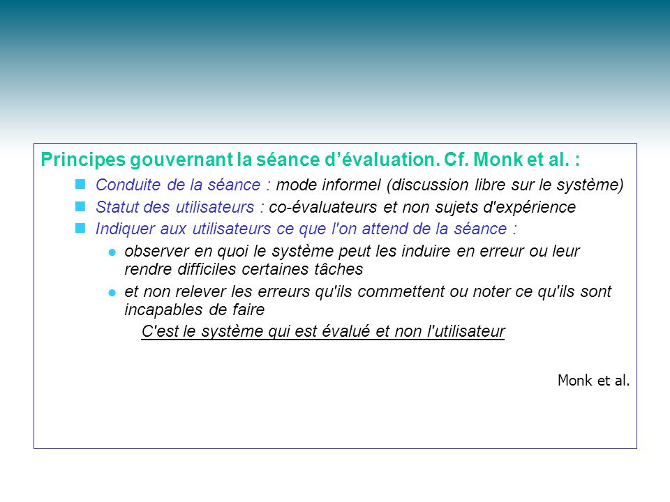 Principes gouvernant la séance dévaluation. Cf. Monk et al. : Conduite de la séance : mode informel (discussion libre sur le système) Statut des utili