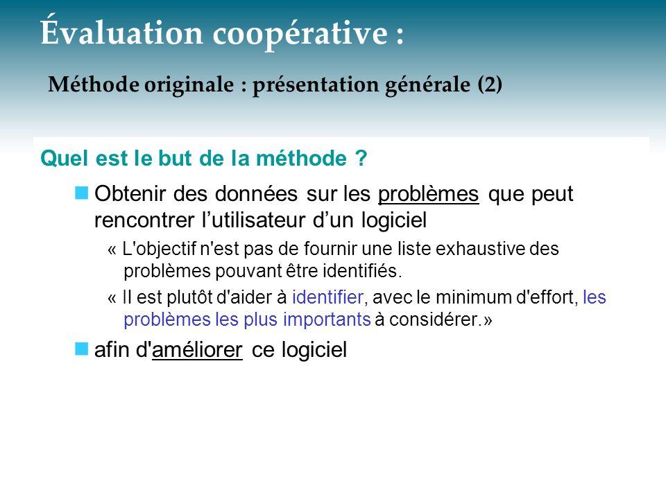 Évaluation coopérative : Méthode originale : présentation générale (2) Quel est le but de la méthode ? Obtenir des données sur les problèmes que peut