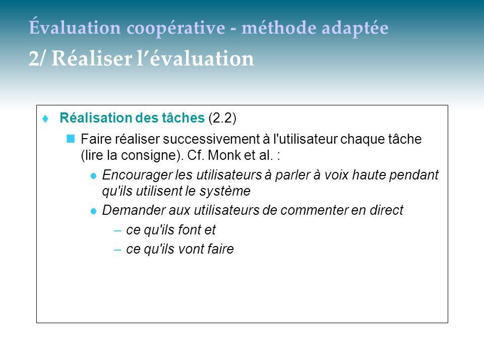 Évaluation coopérative - méthode adaptée 2/ Réaliser lévaluation Réalisation des tâches (2.2) Faire réaliser successivement à l'utilisateur chaque tâc