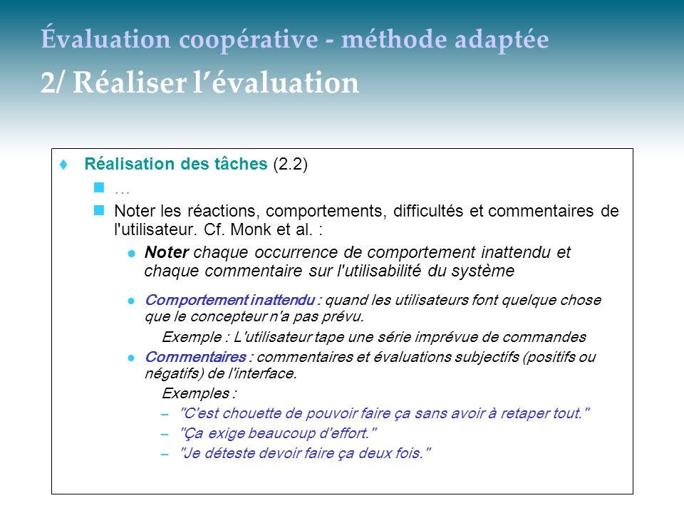 Évaluation coopérative - méthode adaptée 2/ Réaliser lévaluation Réalisation des tâches (2.2) … Noter les réactions, comportements, difficultés et com