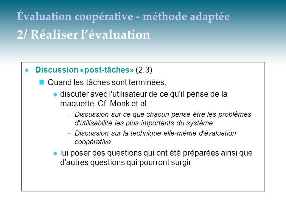 Évaluation coopérative - méthode adaptée 2/ Réaliser lévaluation Discussion «post-tâches» (2.3) Quand les tâches sont terminées, discuter avec l'utili