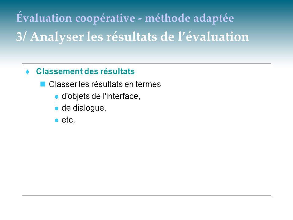 Évaluation coopérative - méthode adaptée 3/ Analyser les résultats de lévaluation Classement des résultats Classer les résultats en termes d'objets de