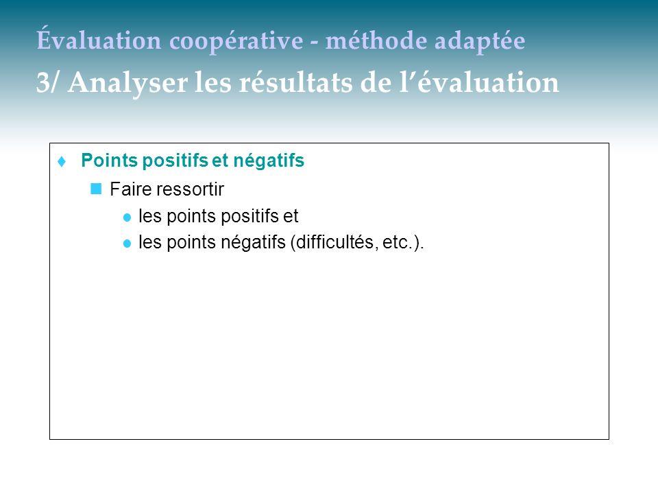 Évaluation coopérative - méthode adaptée 3/ Analyser les résultats de lévaluation Points positifs et négatifs Faire ressortir les points positifs et l