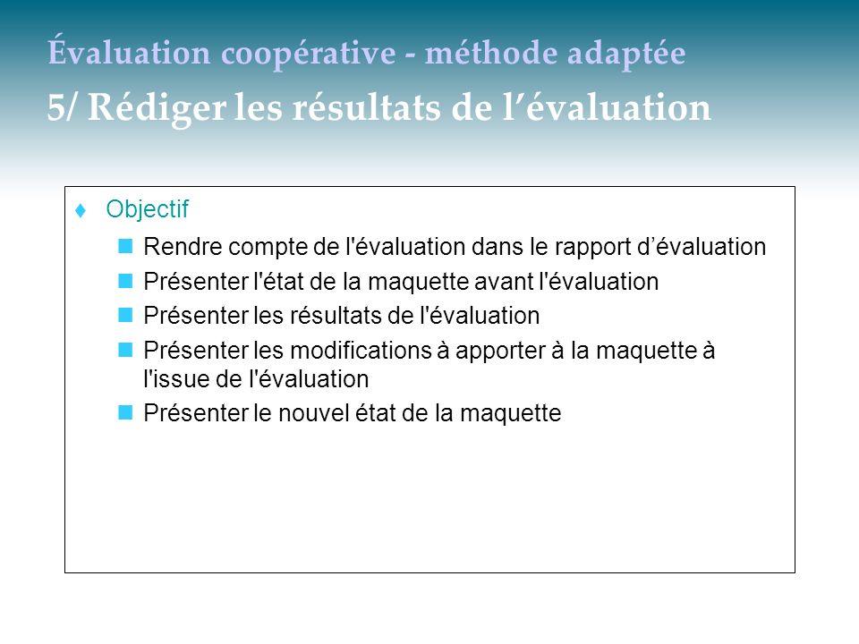 Évaluation coopérative - méthode adaptée 5/ Rédiger les résultats de lévaluation Objectif Rendre compte de l'évaluation dans le rapport dévaluation Pr