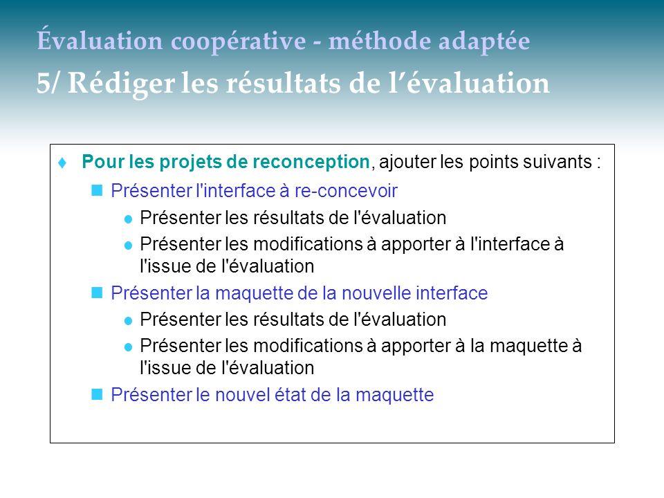 Évaluation coopérative - méthode adaptée 5/ Rédiger les résultats de lévaluation Pour les projets de reconception, ajouter les points suivants : Prése