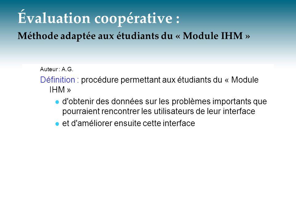 Évaluation coopérative : Méthode adaptée aux étudiants du « Module IHM » Auteur : A.G. Définition : procédure permettant aux étudiants du « Module IHM