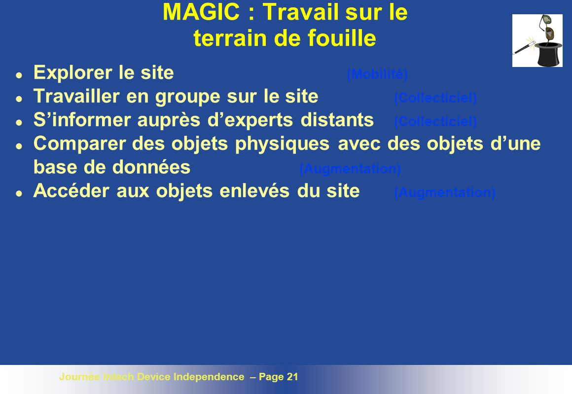 Journée Intech Device Independence – Page 21 MAGIC : Travail sur le terrain de fouille l Explorer le site (Mobilité) l Travailler en groupe sur le sit