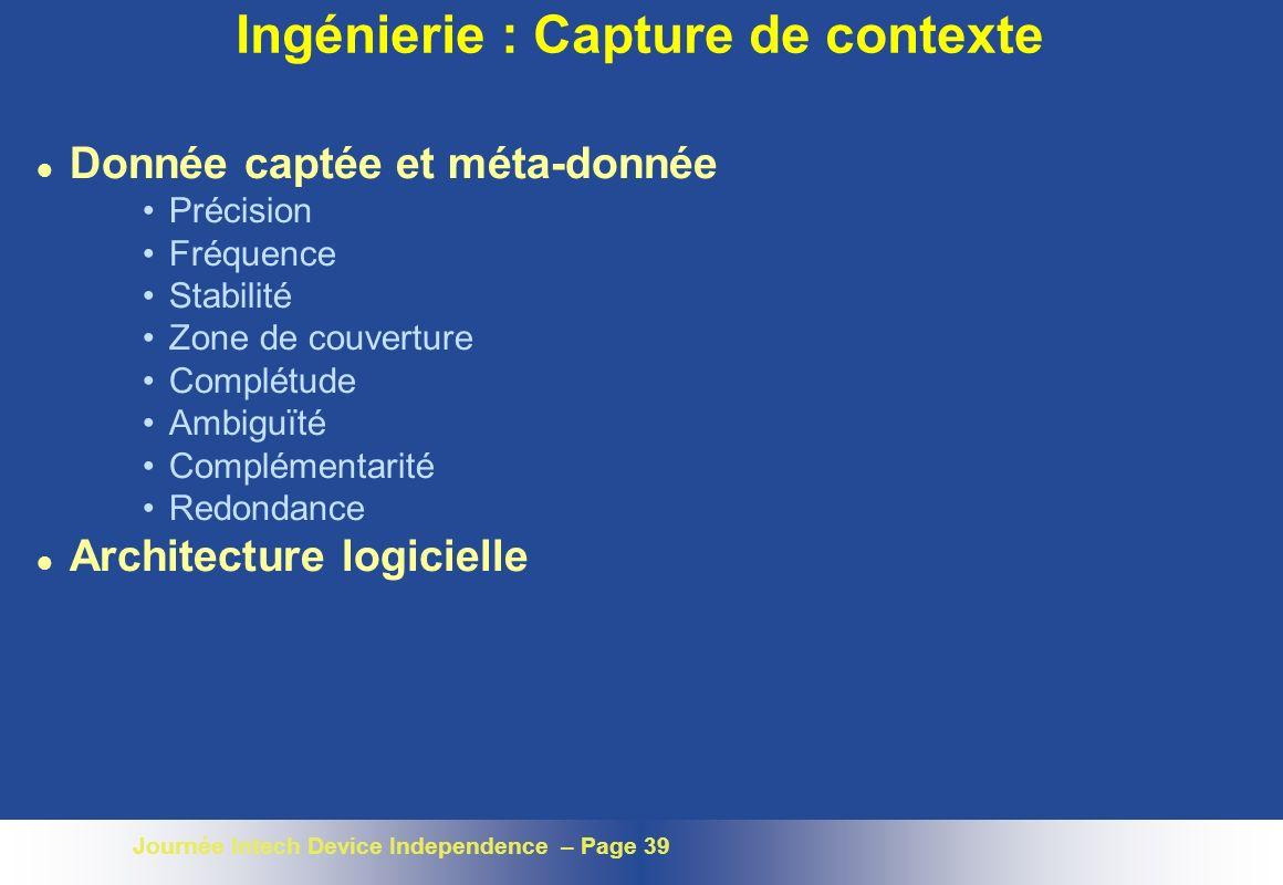 Journée Intech Device Independence – Page 39 Ingénierie : Capture de contexte l Donnée captée et méta-donnée Précision Fréquence Stabilité Zone de cou