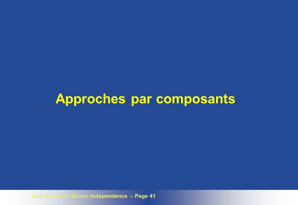 Journée Intech Device Independence – Page 41 Approches par composants