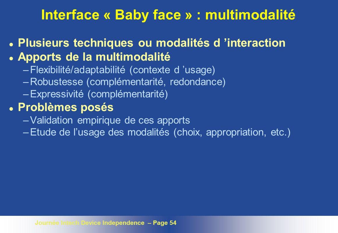 Journée Intech Device Independence – Page 54 Interface « Baby face » : multimodalité l Plusieurs techniques ou modalités d interaction l Apports de la