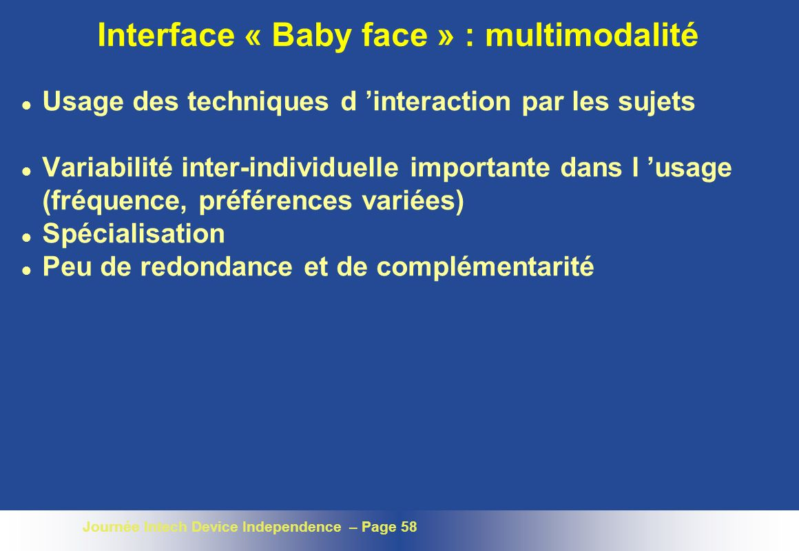 Journée Intech Device Independence – Page 58 Interface « Baby face » : multimodalité l Usage des techniques d interaction par les sujets l Variabilité