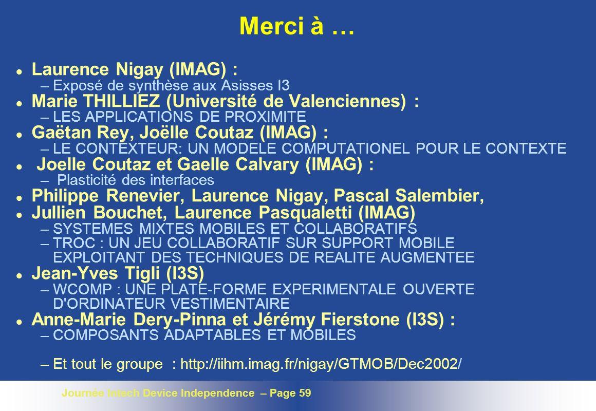 Journée Intech Device Independence – Page 59 Merci à … l Laurence Nigay (IMAG) : –Exposé de synthèse aux Asisses I3 l Marie THILLIEZ (Université de Va