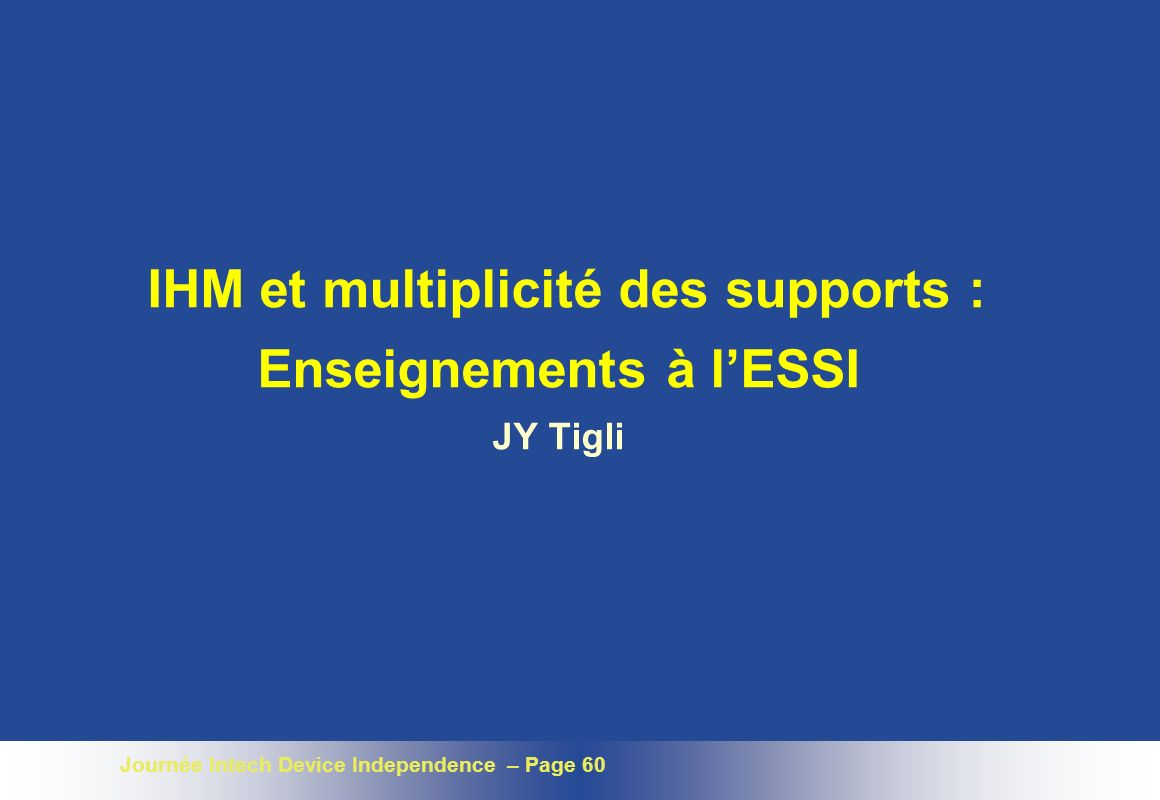 Journée Intech Device Independence – Page 60 IHM et multiplicité des supports : Enseignements à lESSI JY Tigli