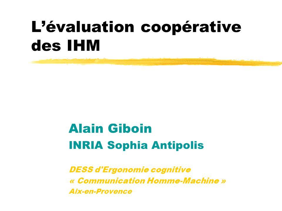 Lévaluation coopérative des IHM Alain Giboin INRIA Sophia Antipolis DESS d Ergonomie cognitive « Communication Homme-Machine » Aix-en-Provence