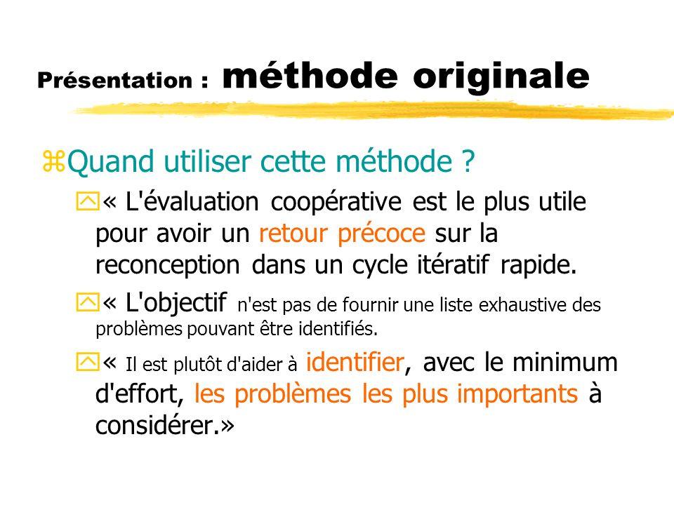 Présentation : méthode originale zQuand utiliser cette méthode ? y« L'évaluation coopérative est le plus utile pour avoir un retour précoce sur la rec
