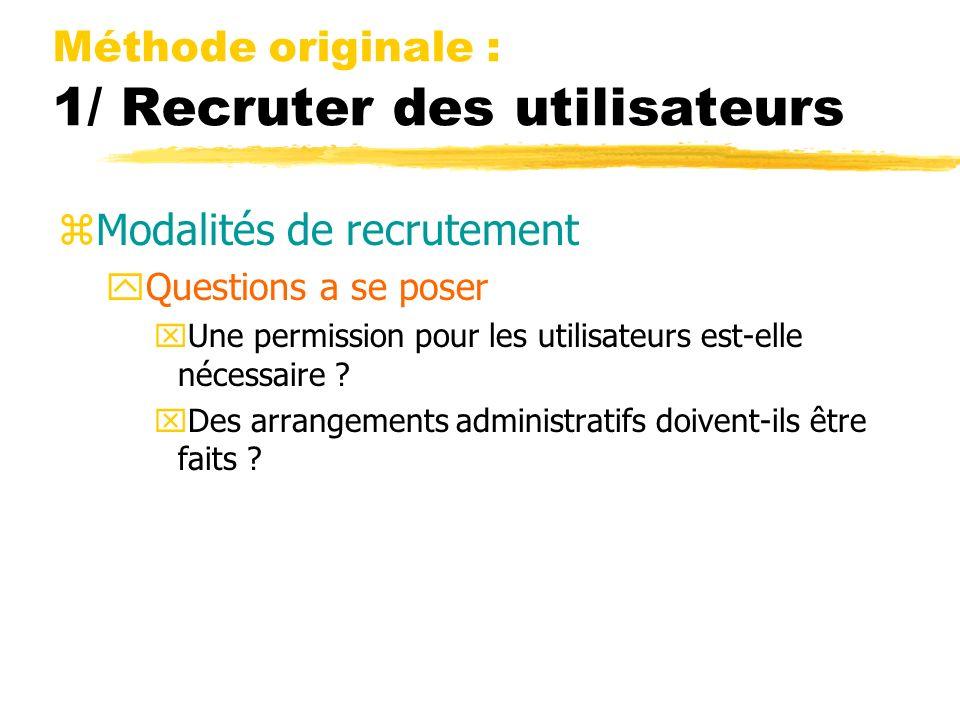 Méthode originale : 1/ Recruter des utilisateurs zModalités de recrutement yQuestions a se poser xUne permission pour les utilisateurs est-elle nécess