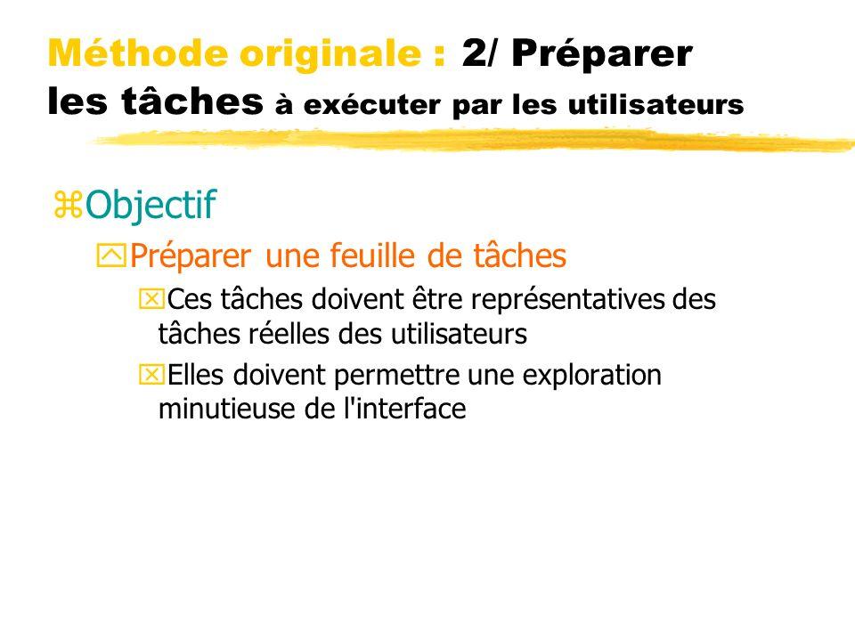 Méthode originale : 2/ Préparer les tâches à exécuter par les utilisateurs zObjectif yPréparer une feuille de tâches xCes tâches doivent être représen