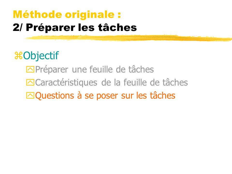 Méthode originale : 2/ Préparer les tâches zObjectif yPréparer une feuille de tâches yCaractéristiques de la feuille de tâches yQuestions à se poser sur les tâches