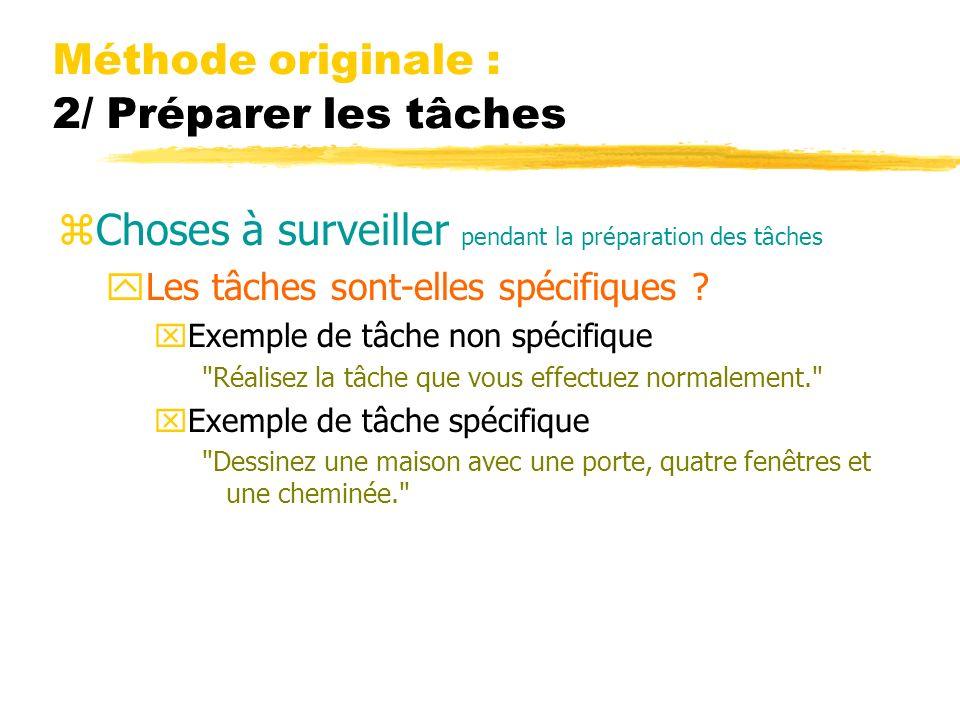 Méthode originale : 2/ Préparer les tâches zChoses à surveiller pendant la préparation des tâches yLes tâches sont-elles spécifiques ? xExemple de tâc