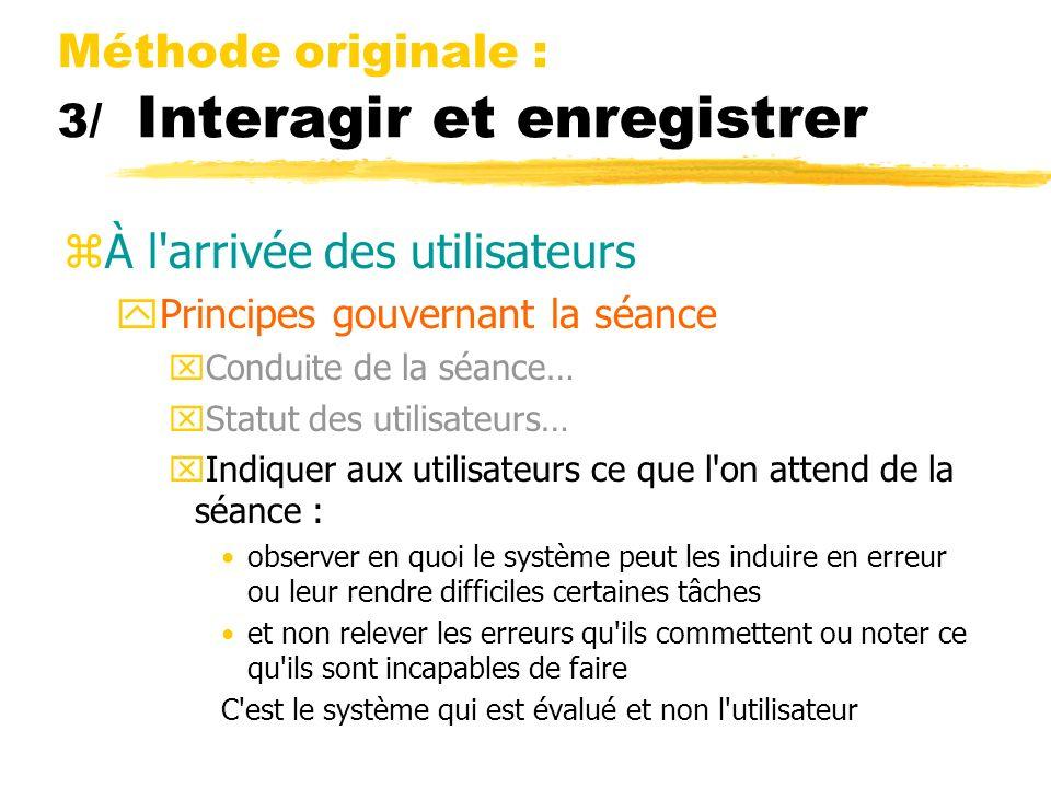 Méthode originale : 3/ Interagir et enregistrer zÀ l'arrivée des utilisateurs yPrincipes gouvernant la séance xConduite de la séance… xStatut des util