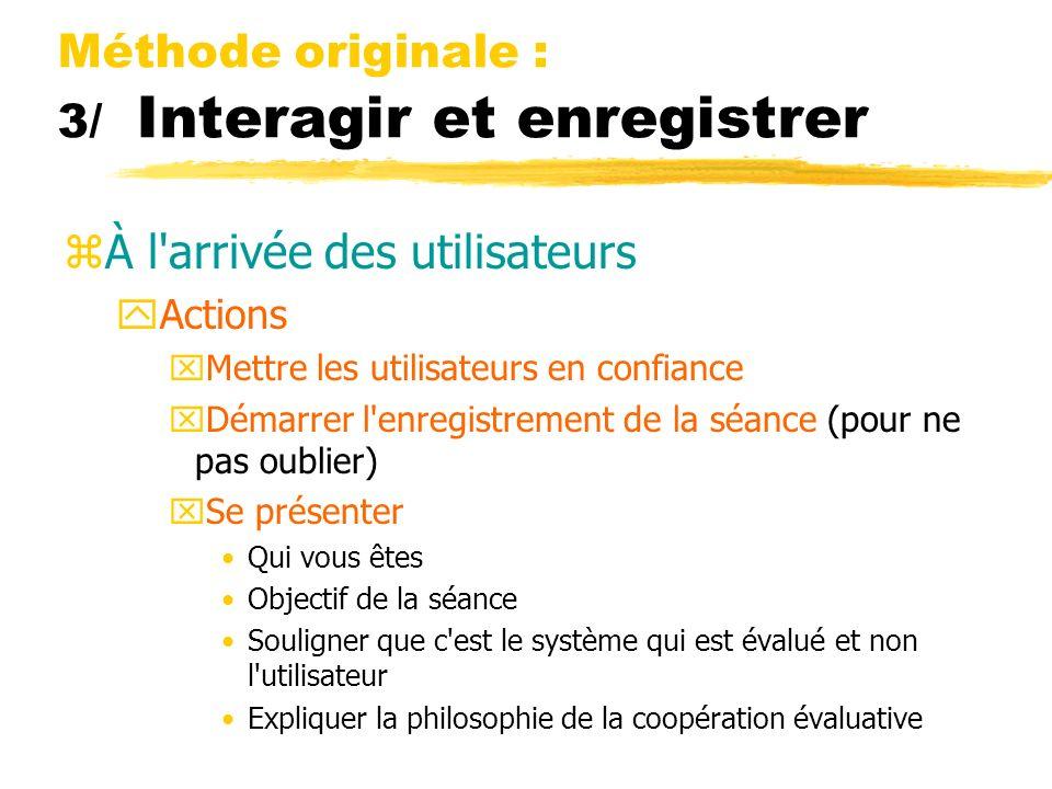 Méthode originale : 3/ Interagir et enregistrer zÀ l'arrivée des utilisateurs yActions xMettre les utilisateurs en confiance xDémarrer l'enregistremen