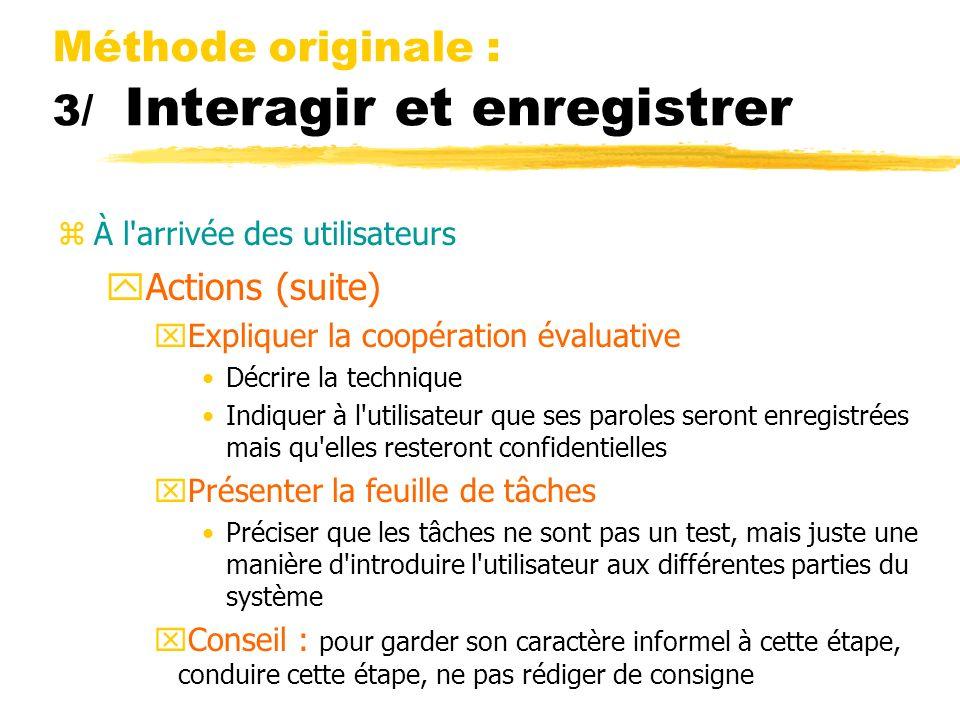 Méthode originale : 3/ Interagir et enregistrer zÀ l'arrivée des utilisateurs yActions (suite) xExpliquer la coopération évaluative Décrire la techniq