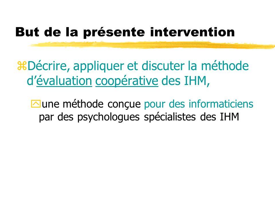 But de la présente intervention zDécrire, appliquer et discuter la méthode dévaluation coopérative des IHM, yune méthode conçue pour des informaticiens par des psychologues spécialistes des IHM