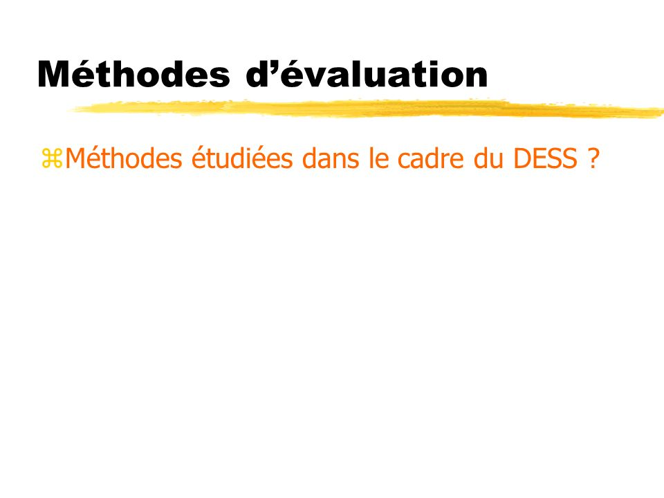Méthodes dévaluation zMéthodes étudiées dans le cadre du DESS ?