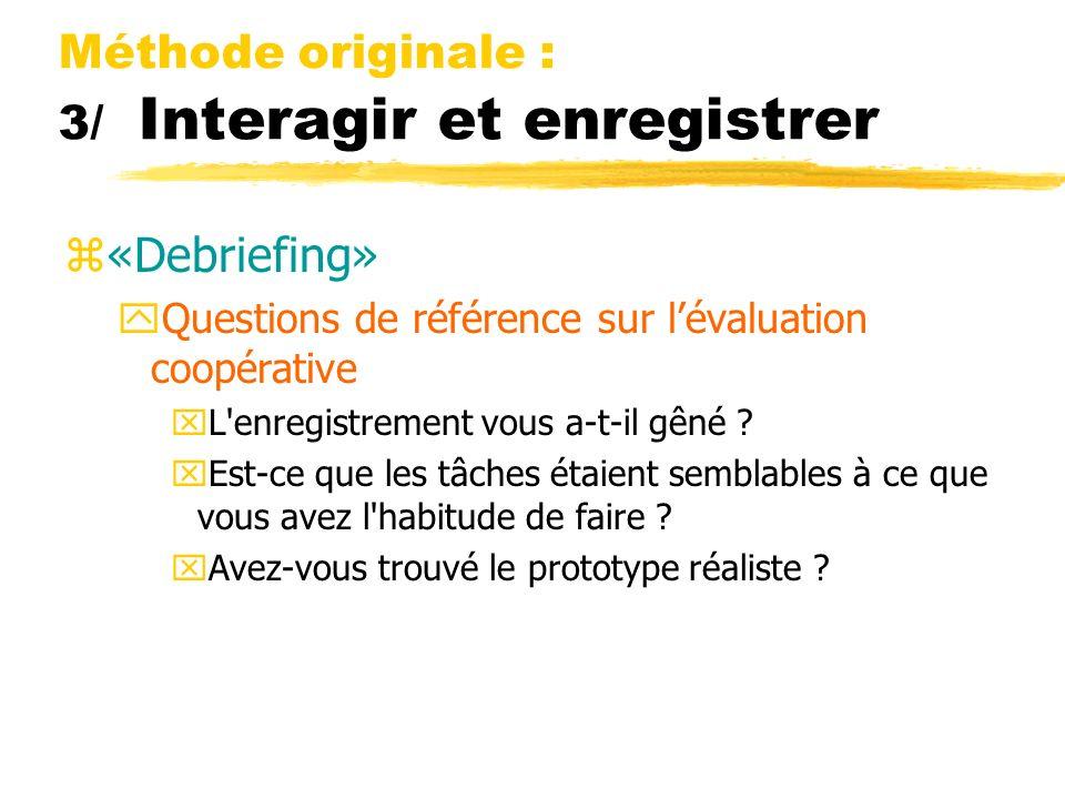 Méthode originale : 3/ Interagir et enregistrer z«Debriefing» yQuestions de référence sur lévaluation coopérative xL'enregistrement vous a-t-il gêné ?