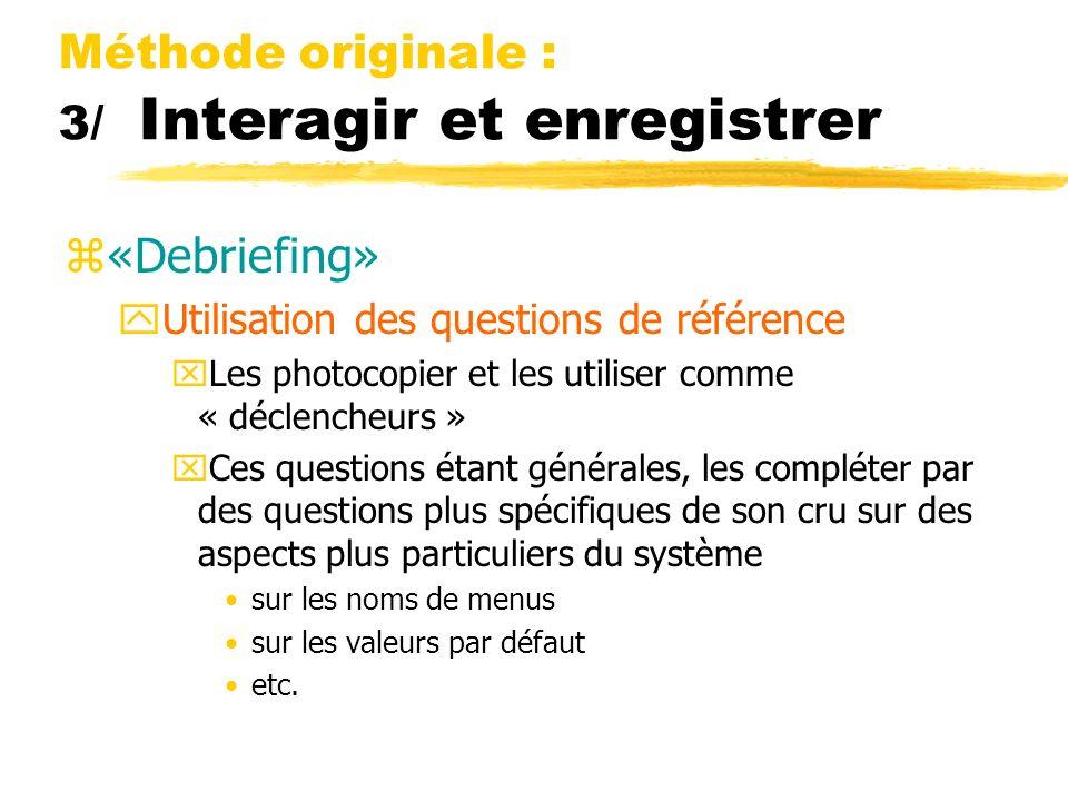 Méthode originale : 3/ Interagir et enregistrer z«Debriefing» yUtilisation des questions de référence xLes photocopier et les utiliser comme « déclenc