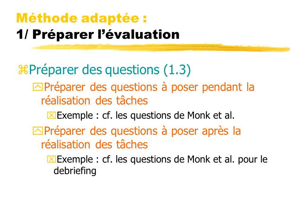 Méthode adaptée : 1/ Préparer lévaluation zPréparer des questions (1.3) yPréparer des questions à poser pendant la réalisation des tâches xExemple : cf.