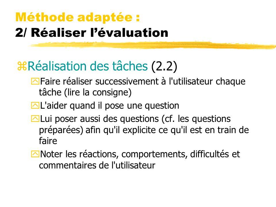 Méthode adaptée : 2/ Réaliser lévaluation zRéalisation des tâches (2.2) yFaire réaliser successivement à l'utilisateur chaque tâche (lire la consigne)