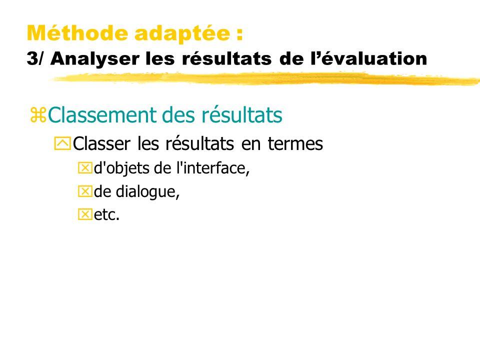 Méthode adaptée : 3/ Analyser les résultats de lévaluation zClassement des résultats yClasser les résultats en termes xd objets de l interface, xde dialogue, xetc.