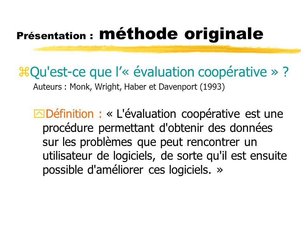 Présentation : méthode originale zQu'est-ce que l« évaluation coopérative » ? Auteurs : Monk, Wright, Haber et Davenport (1993) yDéfinition : « L'éval