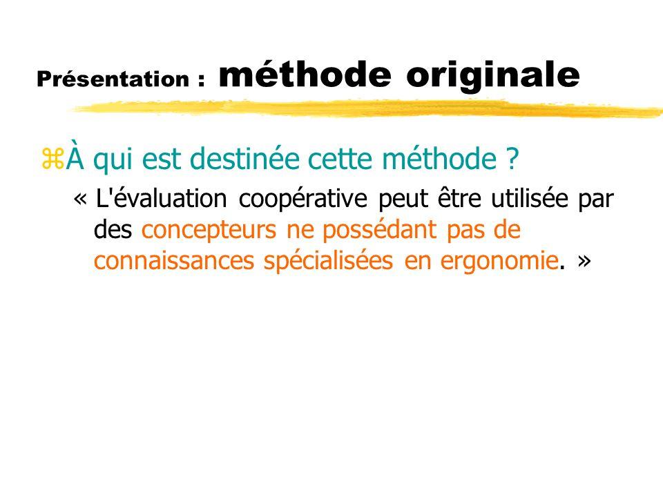 Présentation : méthode originale zÀ qui est destinée cette méthode ? « L'évaluation coopérative peut être utilisée par des concepteurs ne possédant pa