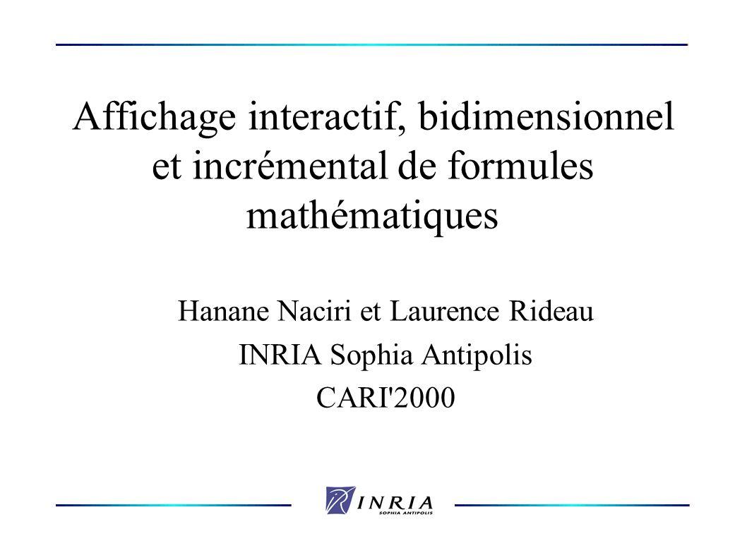 Affichage interactif, bidimensionnel et incrémental de formules mathématiques Hanane Naciri et Laurence Rideau INRIA Sophia Antipolis CARI 2000
