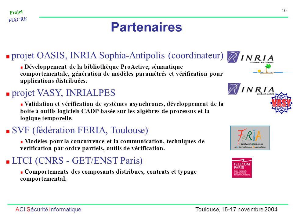 Projet FIACRE 10 ACI Sécurité InformatiqueToulouse, 15-17 novembre 2004 Partenaires projet OASIS, INRIA Sophia-Antipolis (coordinateur) Développement