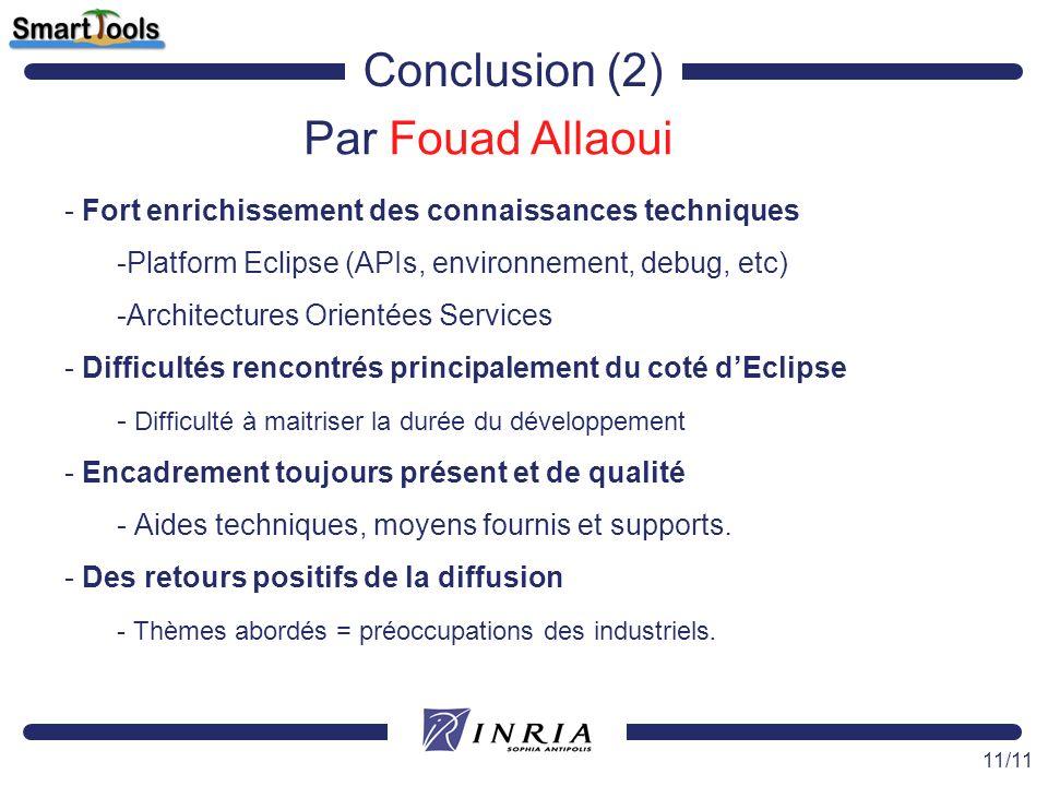 11/11 Conclusion (2) Par Fouad Allaoui - Fort enrichissement des connaissances techniques -Platform Eclipse (APIs, environnement, debug, etc) -Archite