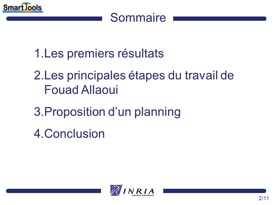 2/11 Sommaire 1.Les premiers résultats 2.Les principales étapes du travail de Fouad Allaoui 3.Proposition dun planning 4.Conclusion