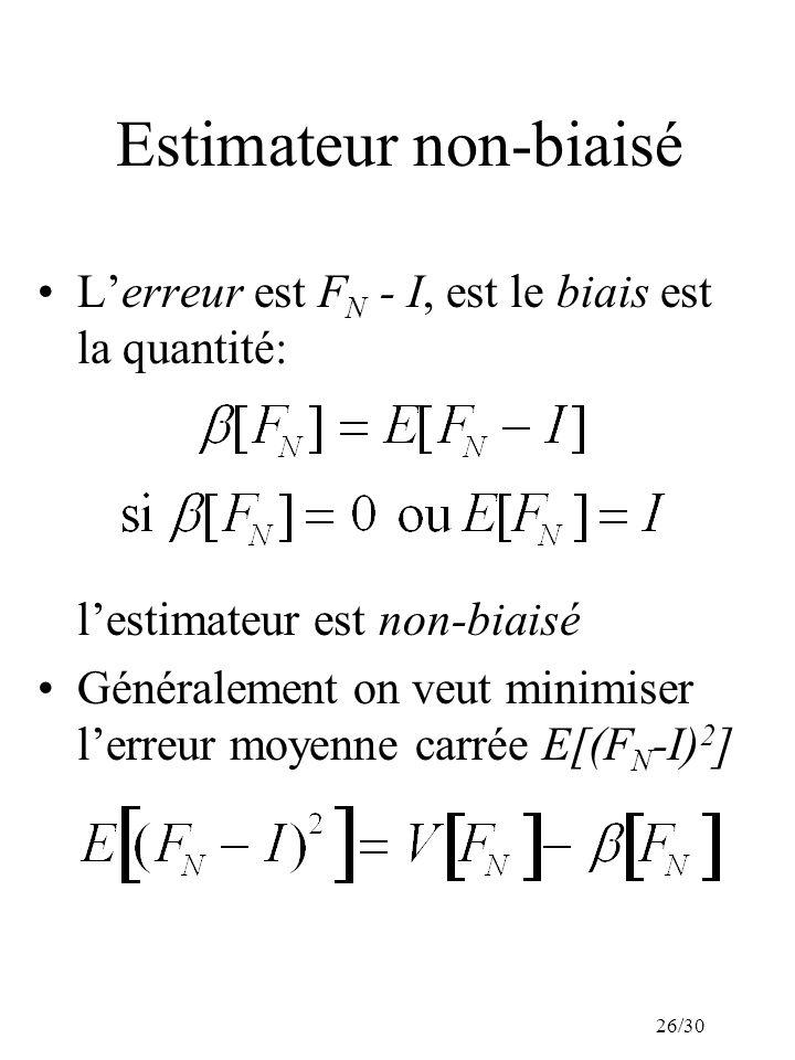26/30 Estimateur non-biaisé Lerreur est F N - I, est le biais est la quantité: lestimateur est non-biaisé Généralement on veut minimiser lerreur moyenne carrée E[(F N -I) 2 ]