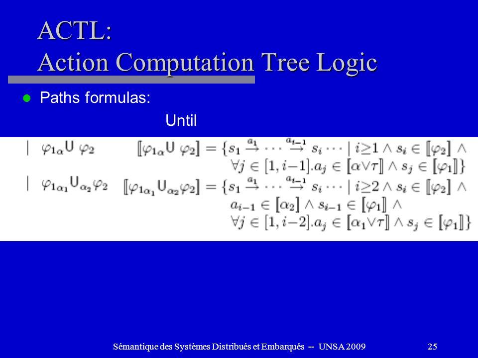 Sémantique des Systèmes Distribués et Embarqués -- UNSA 200925 ACTL: Action Computation Tree Logic Paths formulas: Until