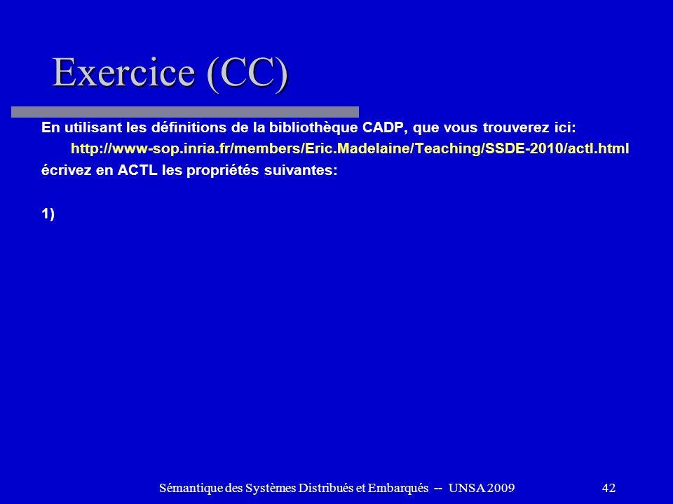 Sémantique des Systèmes Distribués et Embarqués -- UNSA 200942 Exercice (CC) En utilisant les définitions de la bibliothèque CADP, que vous trouverez