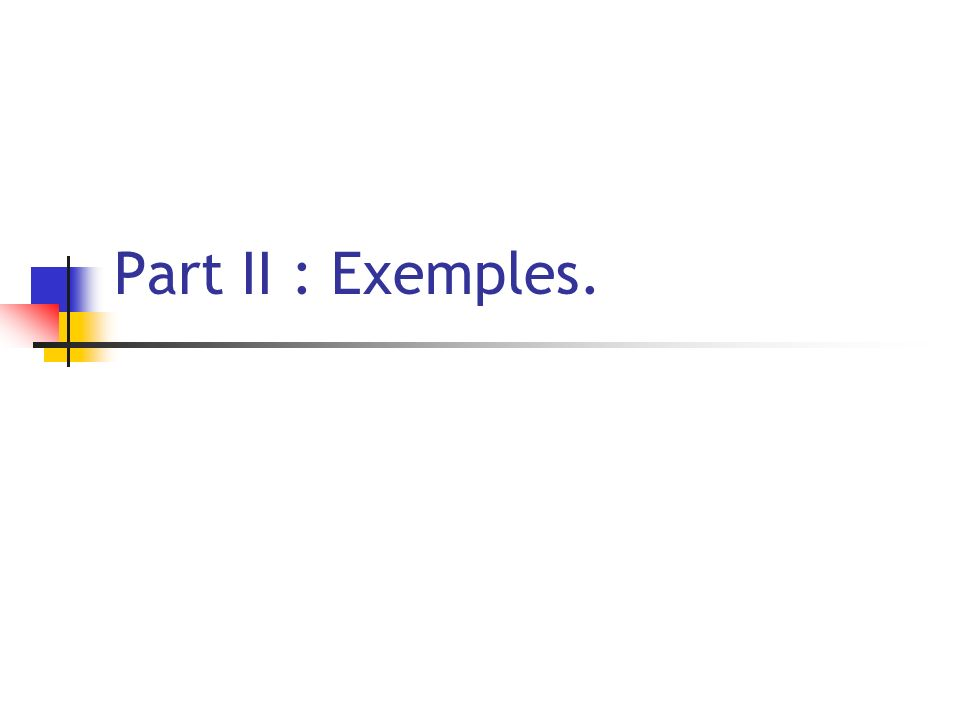 Part II : Exemples.