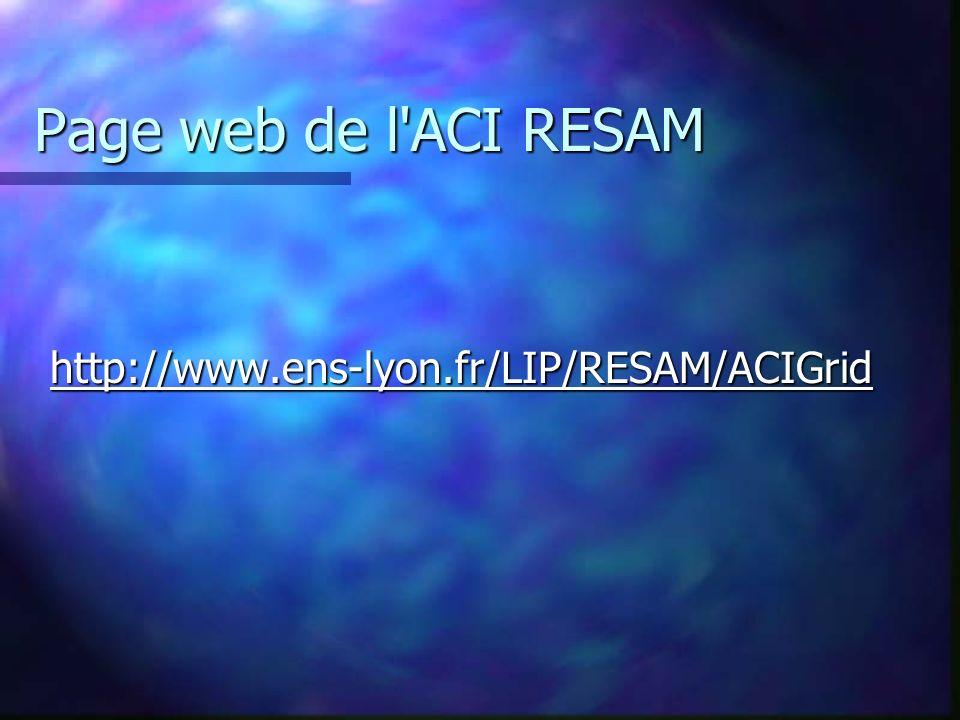 Page web de l ACI RESAM http://www.ens-lyon.fr/LIP/RESAM/ACIGrid