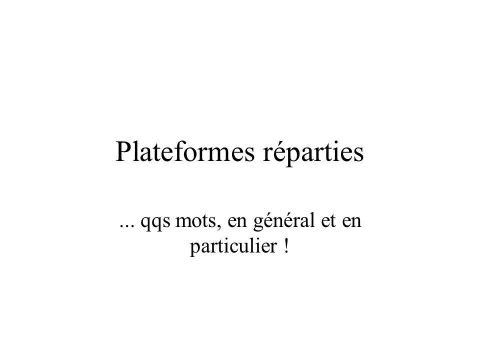 Plateformes réparties... qqs mots, en général et en particulier !