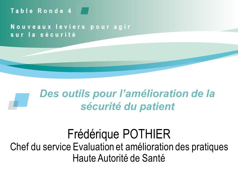 Des outils pour lamélioration de la sécurité du patient Frédérique POTHIER Chef du service Evaluation et amélioration des pratiques Haute Autorité de